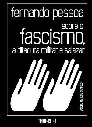 """O livro """"Fernando Pessoa - Sobre o Fascismo, a Ditadura Militar e Salazar"""", foi organizado pelo historiador José Barreto, com textos inéditos do poeta"""