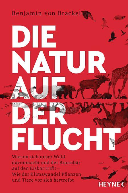 """Benjamin von Brackel: """"Die Natur auf der Flucht"""", Heyne Verlag, München 2021, ISBN: 978-3-453-60574-9, 288 Seiten, 13 Euro."""