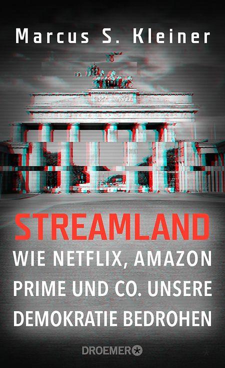 """Marcus S. Kleiner: """"Streamland. Wie Netflix, Amazon Prime und Co. unsere Demokratie bedrohen"""", Droemer Verlag, 304 Seiten, ISBN 978-3-426-27831-4, 20 Euro."""