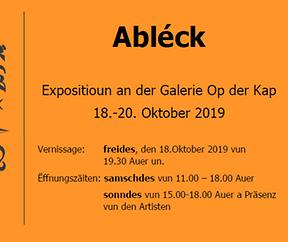 Abléck - Expositioun Galerie Op Der Kap, Vernissage 18 octobre 19.30