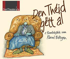 Den Théid gëtt al, e Kaméidistéck vum Raoul Biltgen a gespillt vum DenTheater.lu