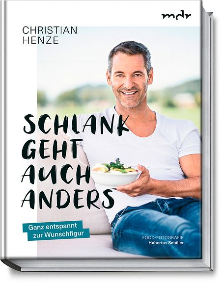 """Christian Henze: """"Schlank geht auch anders"""", Becker Joest Volk Verlag, 216 Seiten, ISBN: 978-3954531882, € 26."""