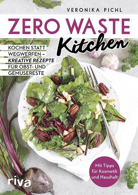 "Veronika Pichl: ""Zero Waste Kitchen"", riva Verlag, 128 Seiten, ISBN 978-3742305060, € 9,99"